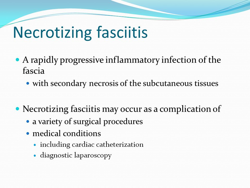 Necrotizing fasciitis A rapidly progressive inflammatory infection of the fascia with secondary necrosis of the subcutaneous tissues Necrotizing fasci