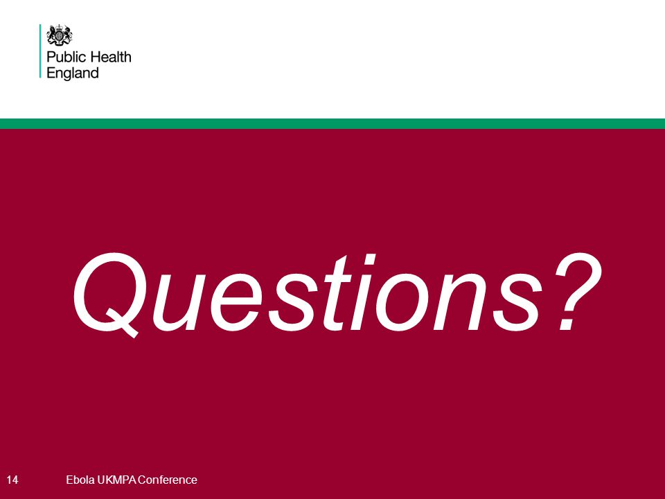 Questions? 14Ebola UKMPA Conference