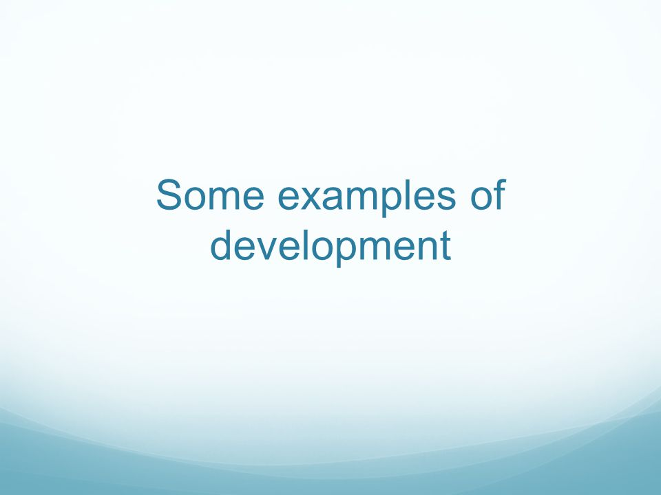 Some examples of development