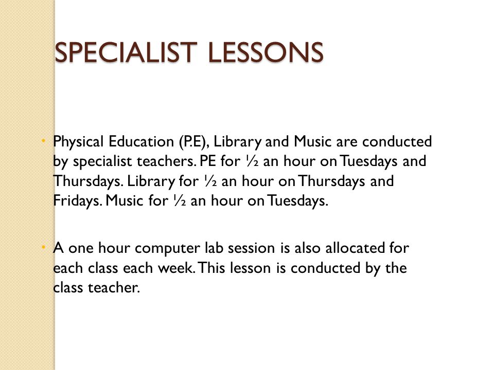 SPECIALIST LESSONS  Physical Education (P.E), Library and Music are conducted by specialist teachers.