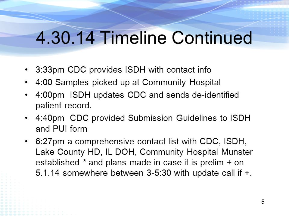 05.01.14 Timeline Continued 10:35 am ISDH Lab reports to epi that they received NP and serum, OP and Stool to arrive 5.2.14 –Expect prelim results by close of business.
