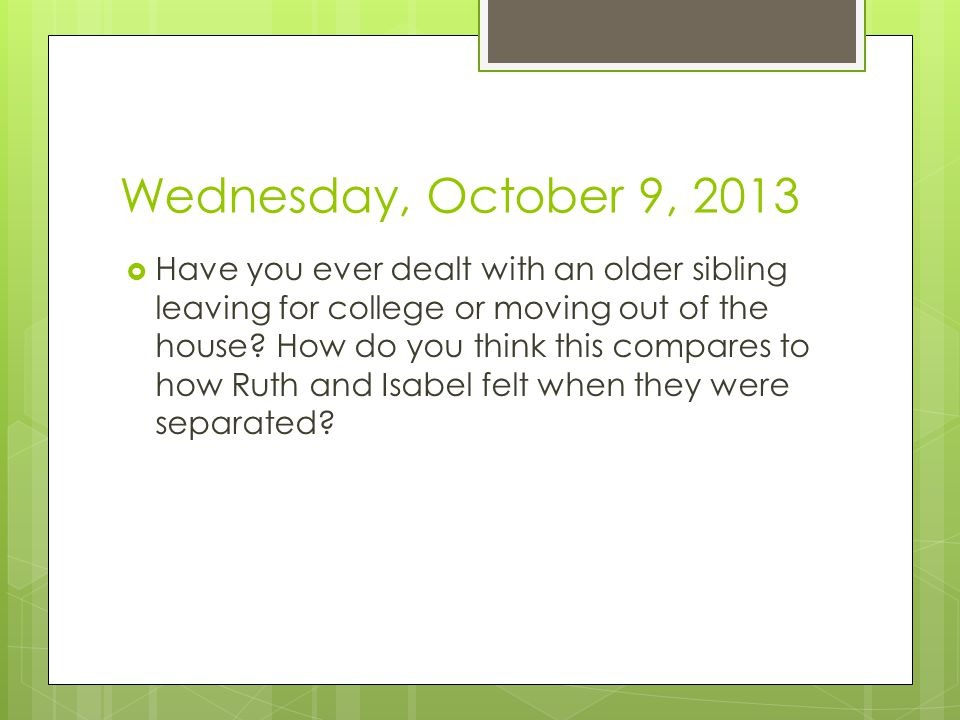 Wednesday, October 9, 2013  Have you ever dealt with an older sibling leaving for college or moving out of the house.
