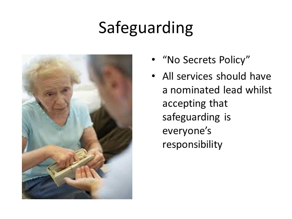 """Safeguarding """"No Secrets Policy"""" All services should have a nominated lead whilst accepting that safeguarding is everyone's responsibility"""