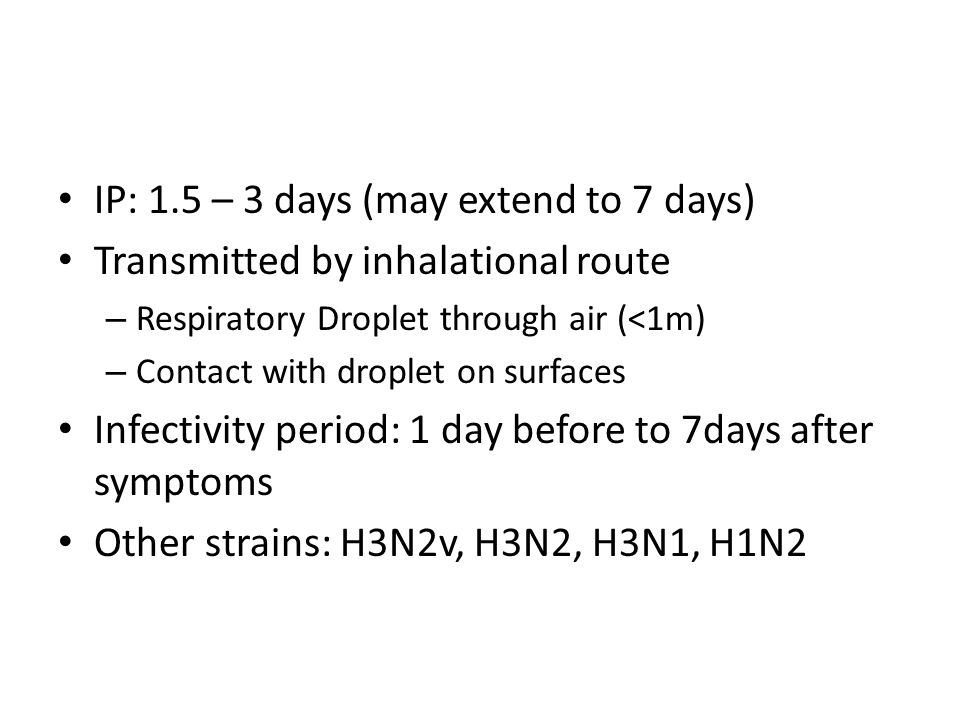 IP: 1.5 – 3 days (may extend to 7 days) Transmitted by inhalational route – Respiratory Droplet through air (<1m) – Contact with droplet on surfaces I