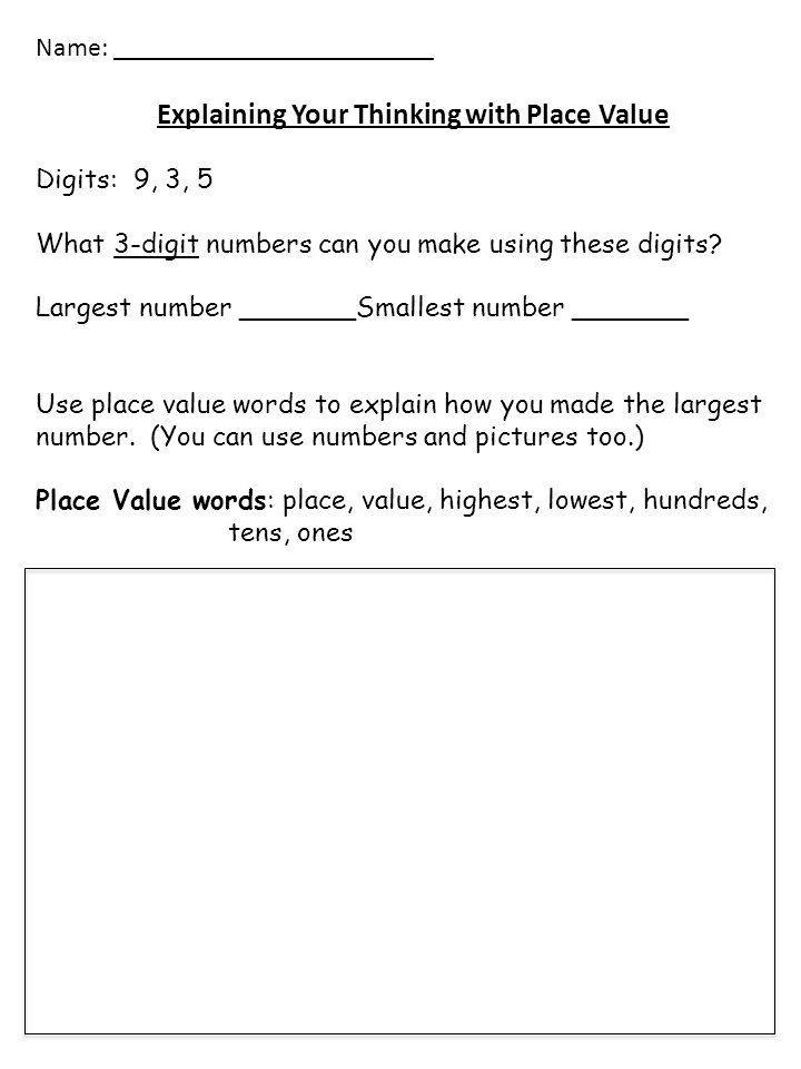 Name: ________________________ Explaining Your Thinking with Place Value Digits: 9, 3, 5 What 3-digit numbers can you make using these digits.