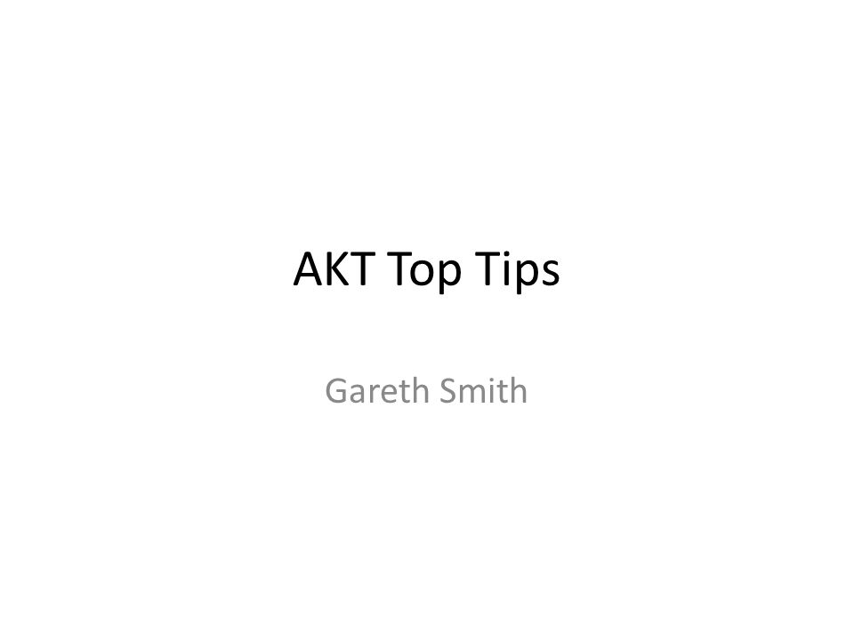 AKT Top Tips Gareth Smith
