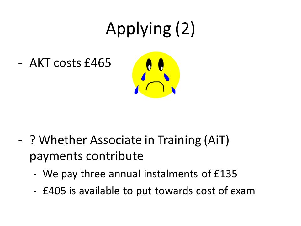 Applying (2) -AKT costs £465 -.
