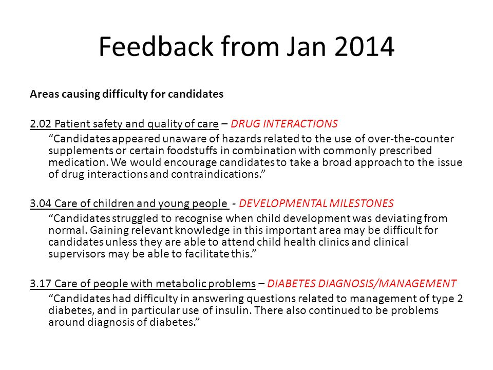 Feedback from Jan 2014 Areas causing difficulty for candidates 2.02 Patient safety and quality of care – DRUG INTERACTIONS Candidates appeared unaware of hazards related to the use of over-the-counter supplements or certain foodstuffs in combination with commonly prescribed medication.