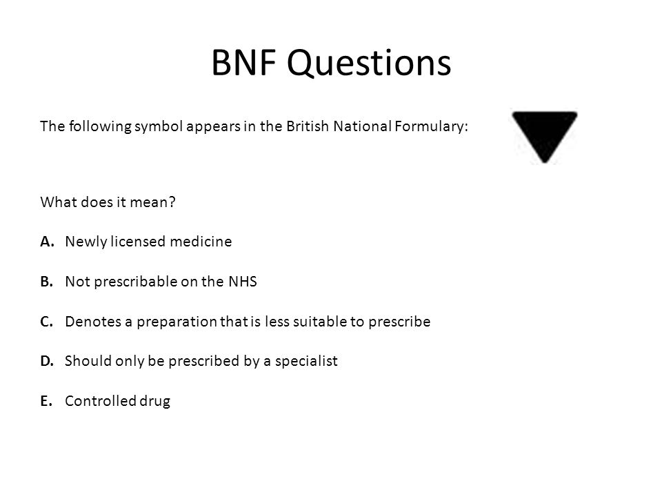BNF Questions The following symbol appears in the British National Formulary: What does it mean.