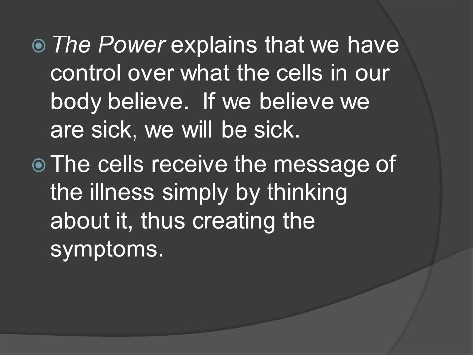 The Power explains that we have control over what the cells in our body believe.
