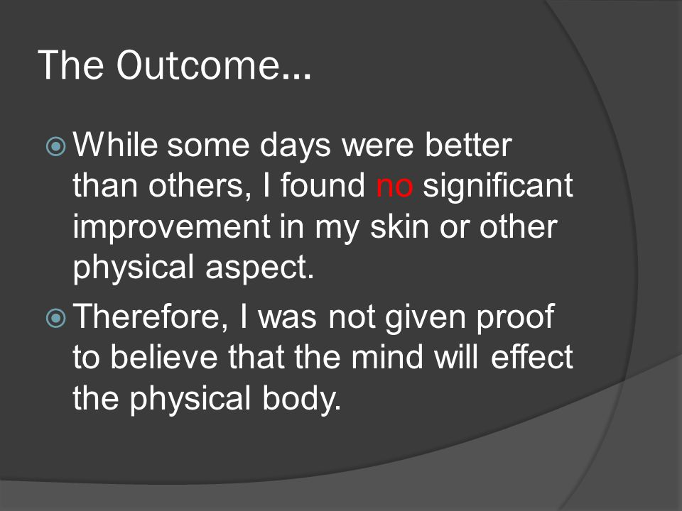 The Outcome…  While some days were better than others, I found no significant improvement in my skin or other physical aspect.