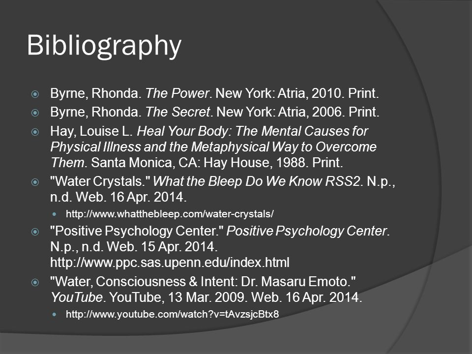 Bibliography  Byrne, Rhonda. The Power. New York: Atria, 2010.