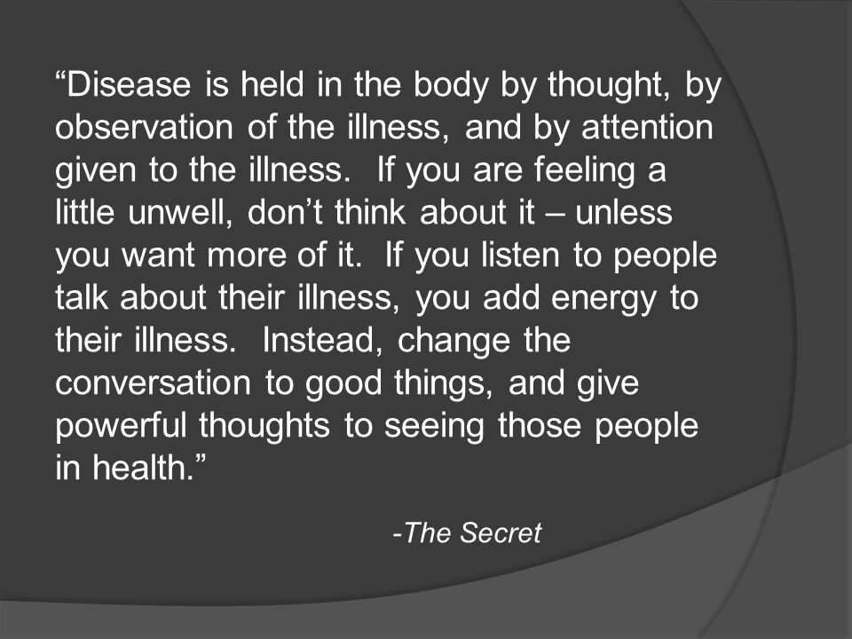 Disease is held in the body by thought, by observation of the illness, and by attention given to the illness.