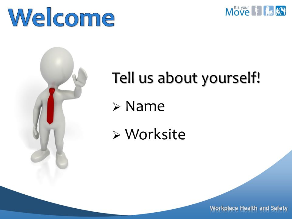 Tell us about yourself!  Name  Worksite