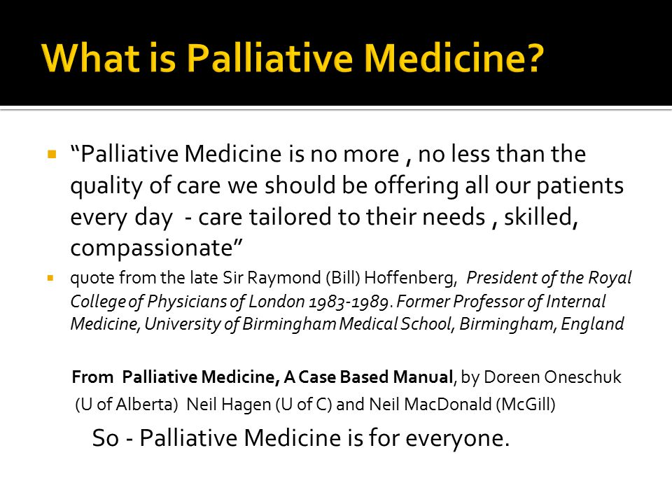 " ""Palliative Medicine is no more, no less than the quality of care we should be offering all our patients every day - care tailored to their needs, s"