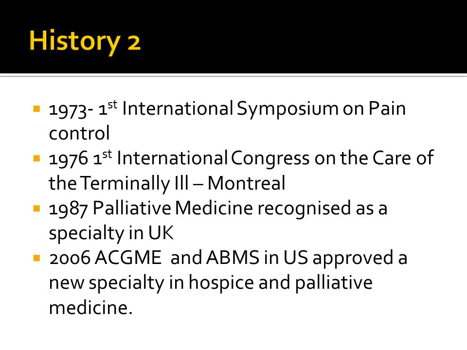  1973- 1 st International Symposium on Pain control  1976 1 st International Congress on the Care of the Terminally Ill – Montreal  1987 Palliative