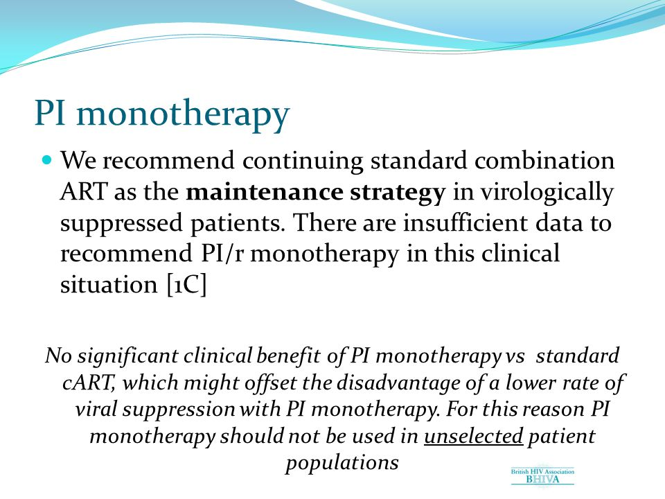 PI monotherapy We recommend continuing standard combination ART as the maintenance strategy in virologically suppressed patients.