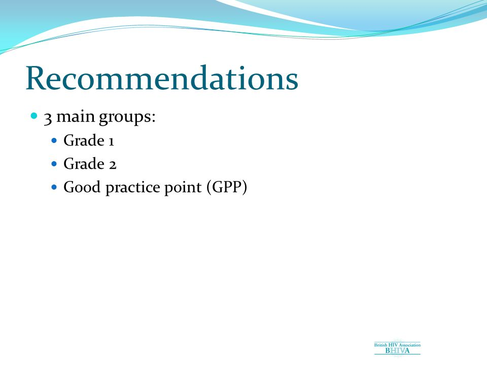 Recommendations 3 main groups: Grade 1 Grade 2 Good practice point (GPP)