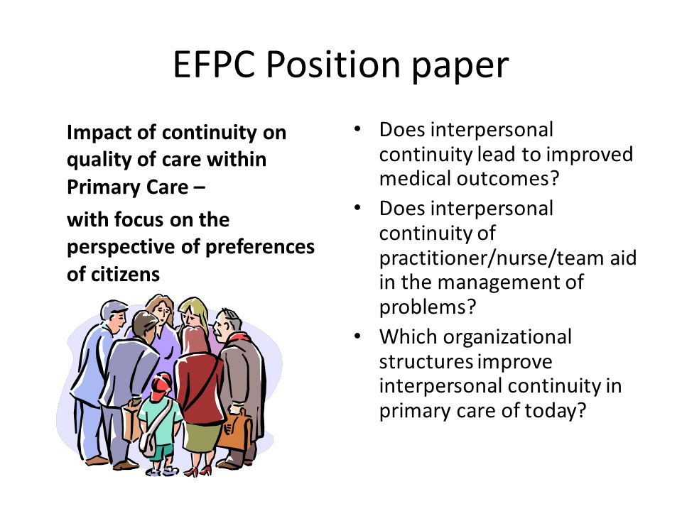 EFPC Position paper Impact of continuity on quality of care within Primary Care – with focus on the perspective of preferences of citizens Does interpersonal continuity lead to improved medical outcomes.
