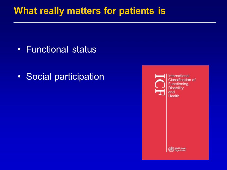 What really matters for patients is Functional status Social participation