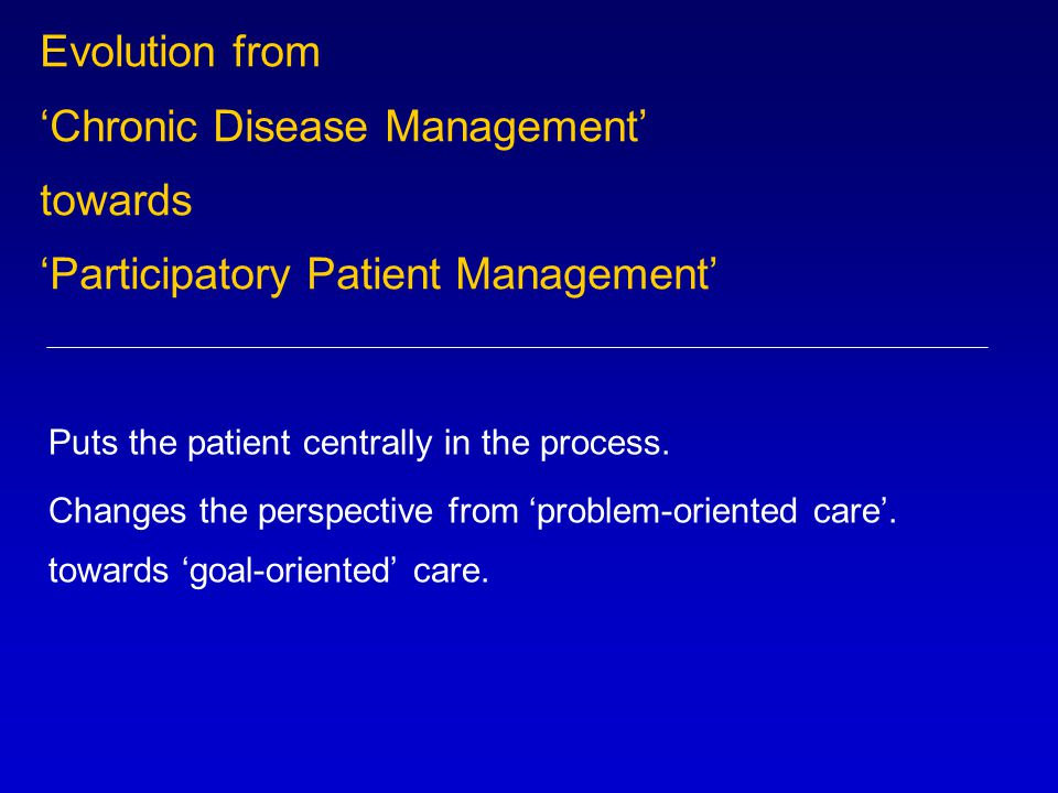Evolution from 'Chronic Disease Management' towards 'Participatory Patient Management' Puts the patient centrally in the process.