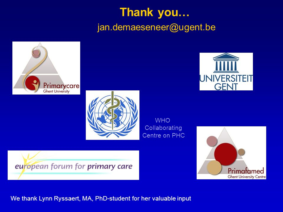 Thank you… jan.demaeseneer@ugent.be WHO Collaborating Centre on PHC We thank Lynn Ryssaert, MA, PhD-student for her valuable input