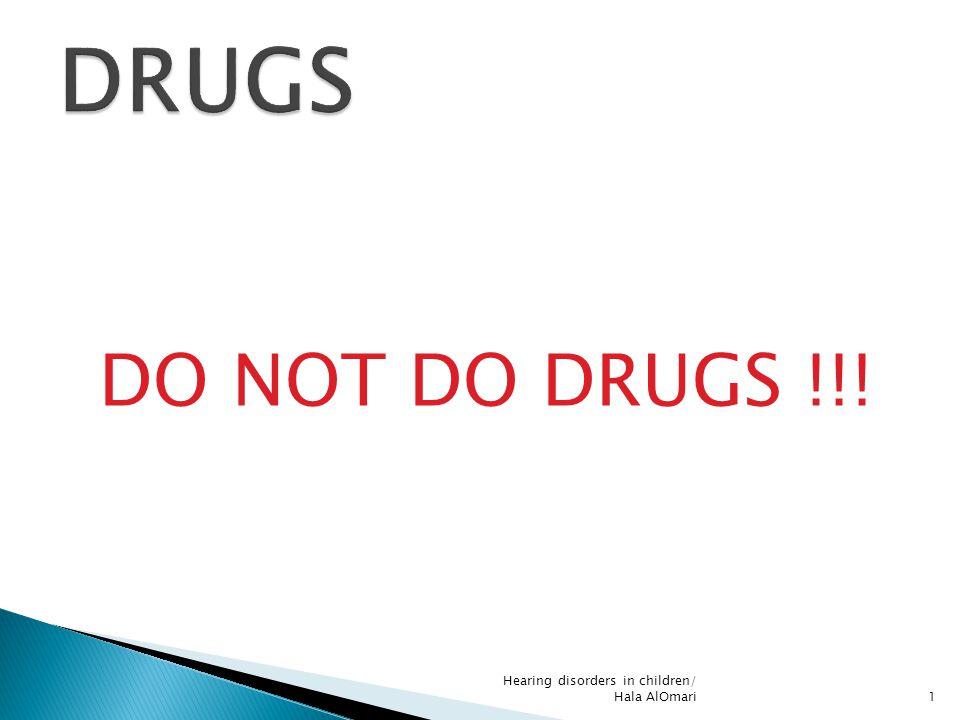 DO NOT DO DRUGS !!! Hearing disorders in children/ Hala AlOmari1