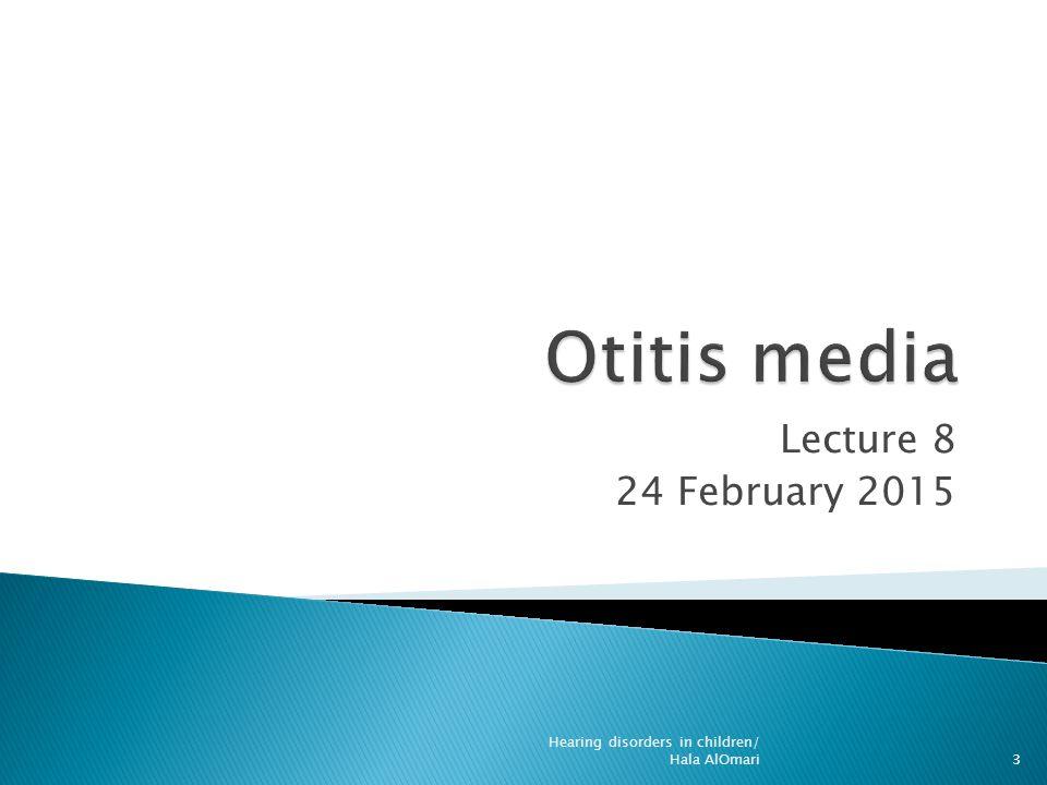Lecture 8 24 February 2015 3 Hearing disorders in children/ Hala AlOmari