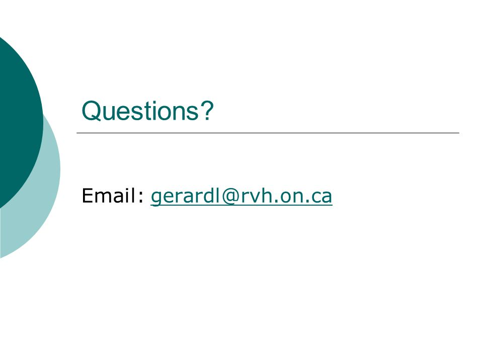 Questions? Email: gerardl@rvh.on.cagerardl@rvh.on.ca