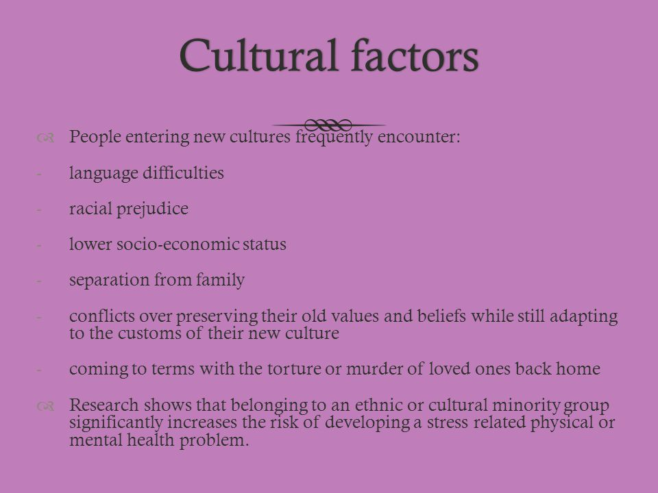 Cultural factorsCultural factors  People entering new cultures frequently encounter: -language difficulties -racial prejudice -lower socio-economic s