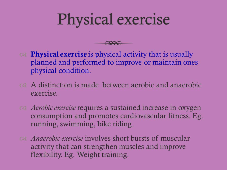 Physical exercisePhysical exercise  Physical exercise is physical activity that is usually planned and performed to improve or maintain ones physical