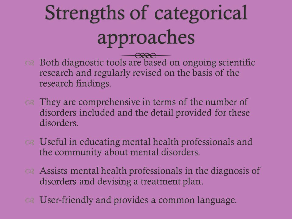 Strengths of categorical approaches  Both diagnostic tools are based on ongoing scientific research and regularly revised on the basis of the researc