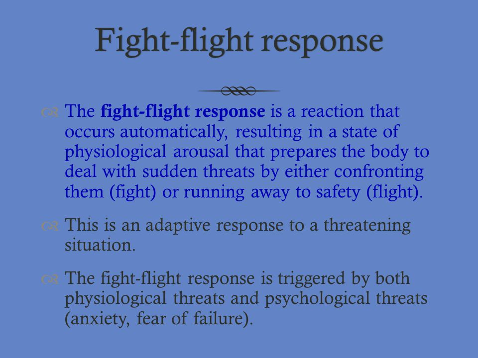 Fight-flight responseFight-flight response  The fight-flight response is a reaction that occurs automatically, resulting in a state of physiological