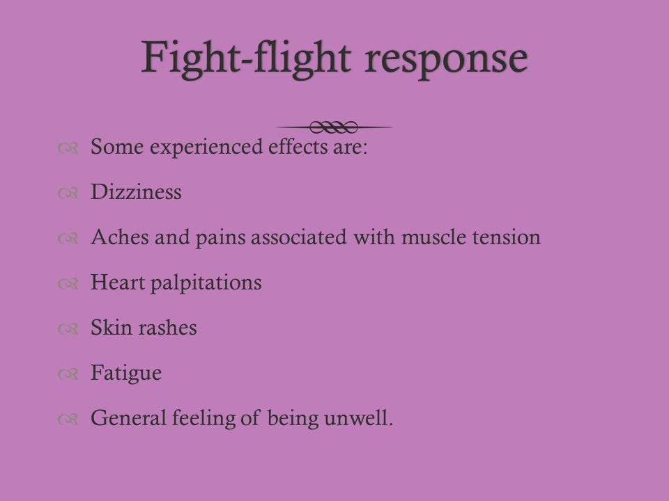 Fight-flight responseFight-flight response  Some experienced effects are:  Dizziness  Aches and pains associated with muscle tension  Heart palpit