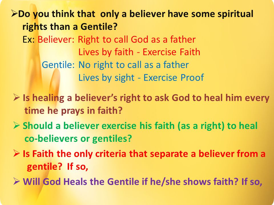  Do you think that only a believer have some spiritual rights than a Gentile.