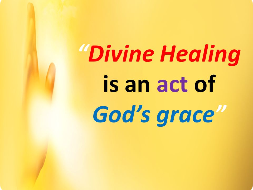 Divine Healing is an act of God's grace