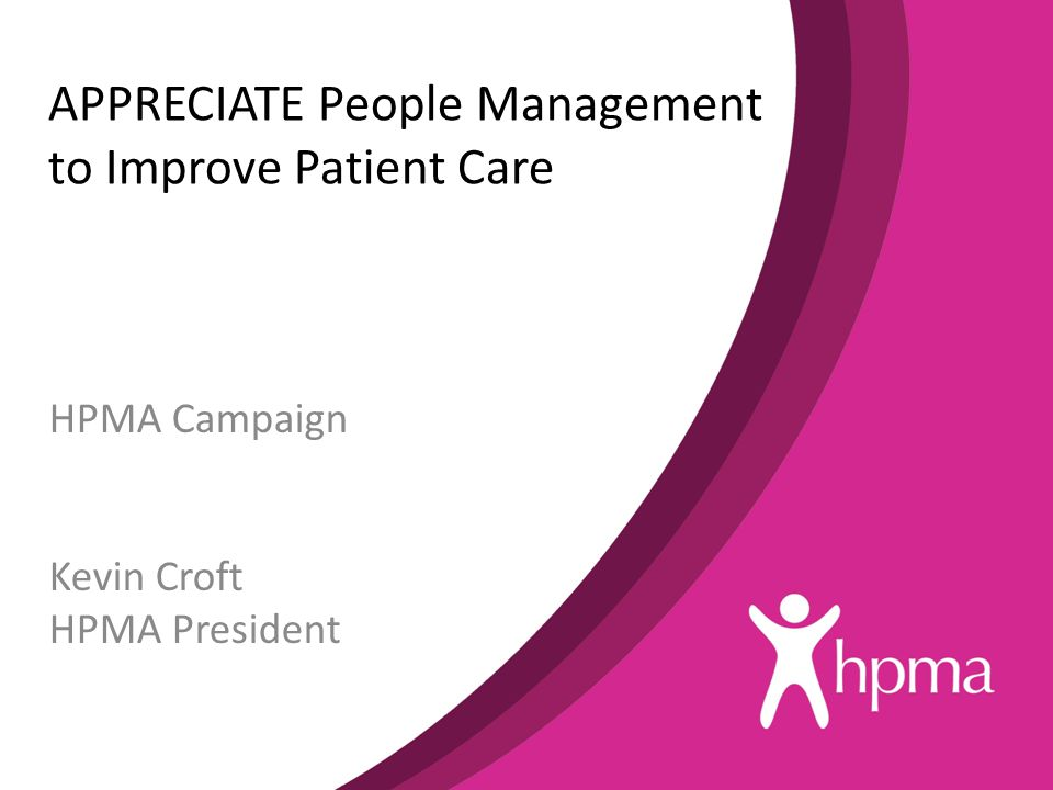 APPRECIATE People Management to Improve Patient Care HPMA Campaign Kevin Croft HPMA President