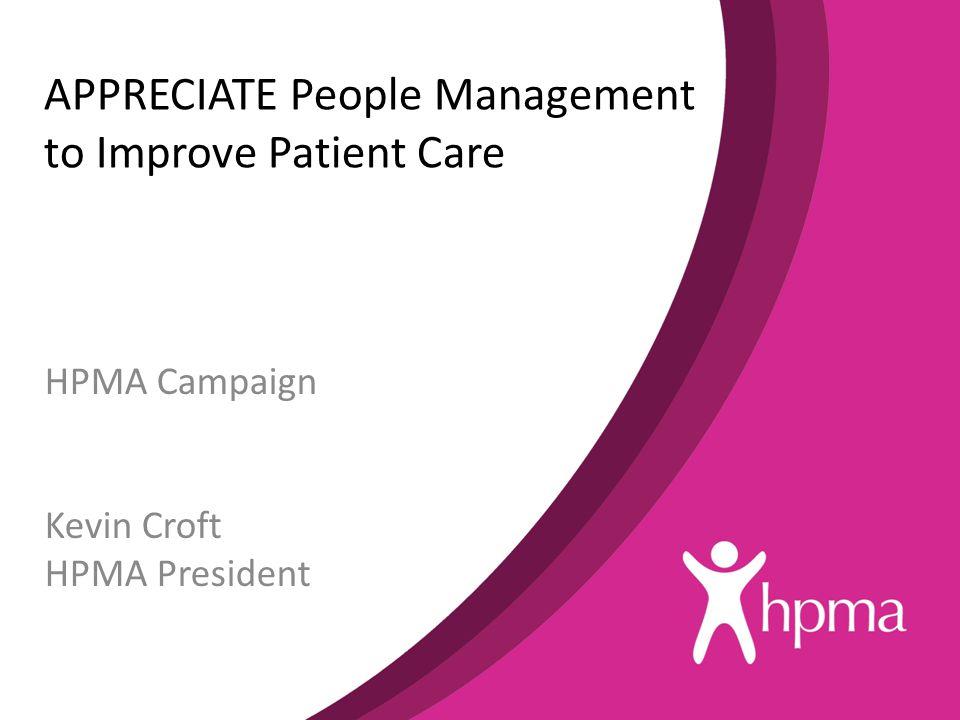 APPRECIATE People Management to Improve Patient Care HPMA Campaign Kevin Croft HPMA President