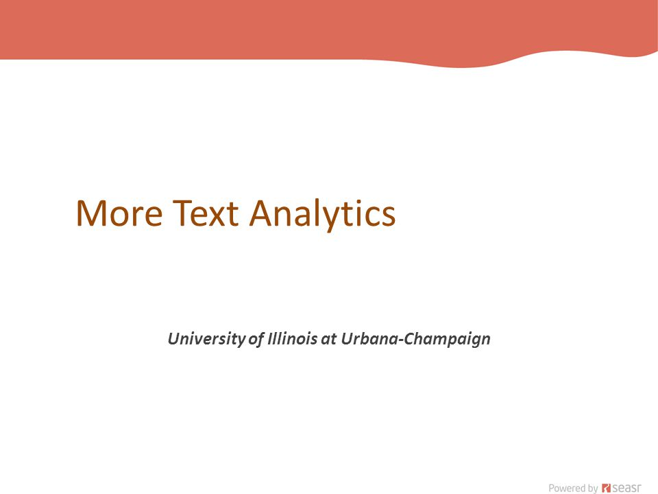 More Text Analytics University of Illinois at Urbana-Champaign