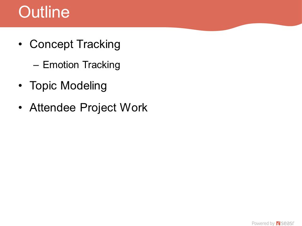 Outline Concept Tracking –Emotion Tracking Topic Modeling Attendee Project Work
