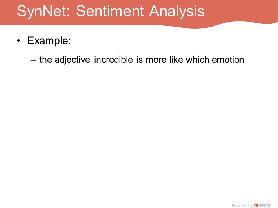SynNet: Sentiment Analysis Example: –the adjective incredible is more like which emotion