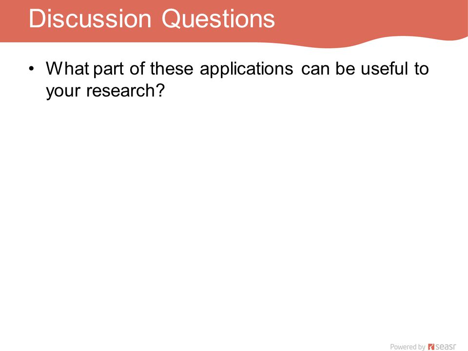 Discussion Questions What part of these applications can be useful to your research