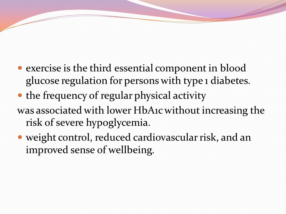 exercise is the third essential component in blood glucose regulation for persons with type 1 diabetes. the frequency of regular physical activity was
