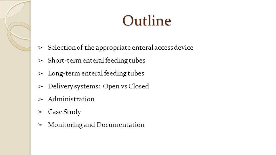 Long-Term Enteral Feeding Tubes (> 4 weeks) Google image http://pedsurg.ucsf.edu/conditions--procedures/gastrostomy-tubes.aspx