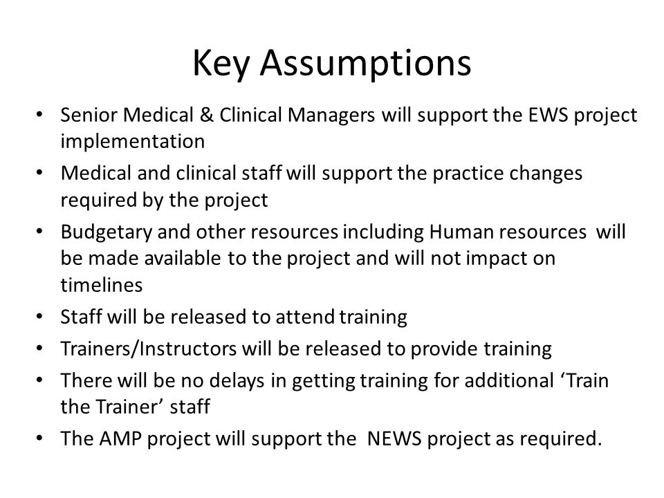 Key Assumptions Senior Medical & Clinical Managers will support the EWS project implementation Medical and clinical staff will support the practice ch