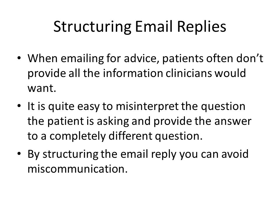 Structuring Email Replies When emailing for advice, patients often don't provide all the information clinicians would want.