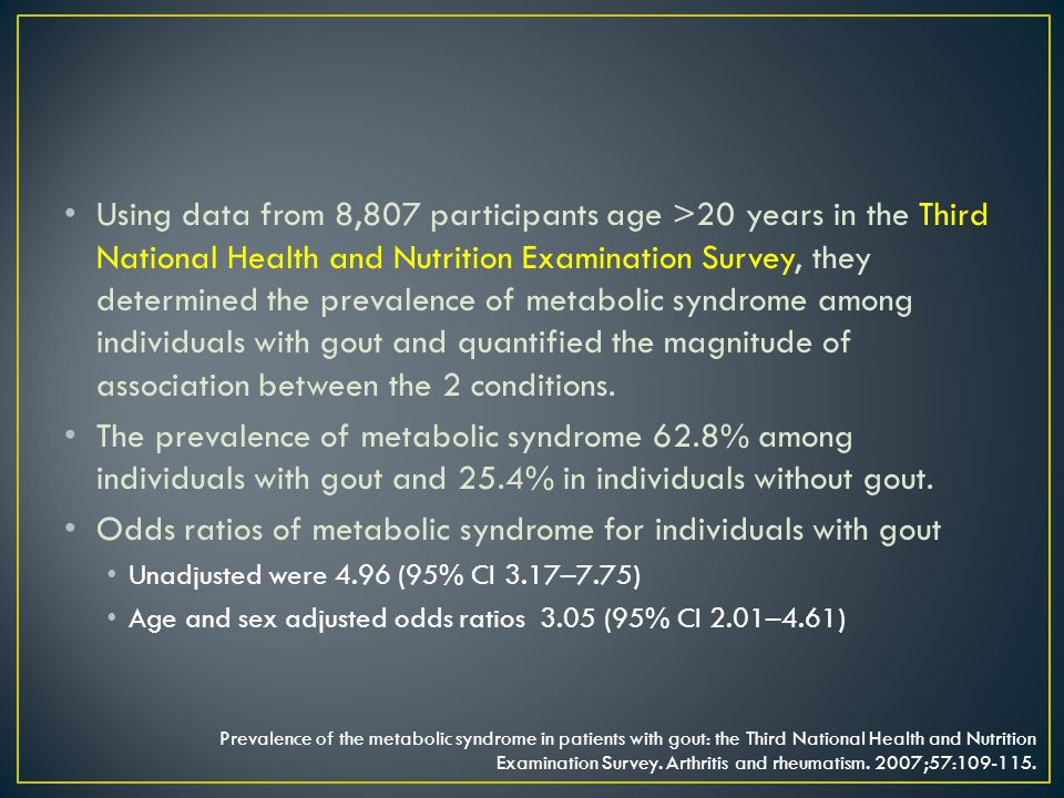Using data from 8,807 participants age >20 years in the Third National Health and Nutrition Examination Survey, they determined the prevalence of metabolic syndrome among individuals with gout and quantified the magnitude of association between the 2 conditions.