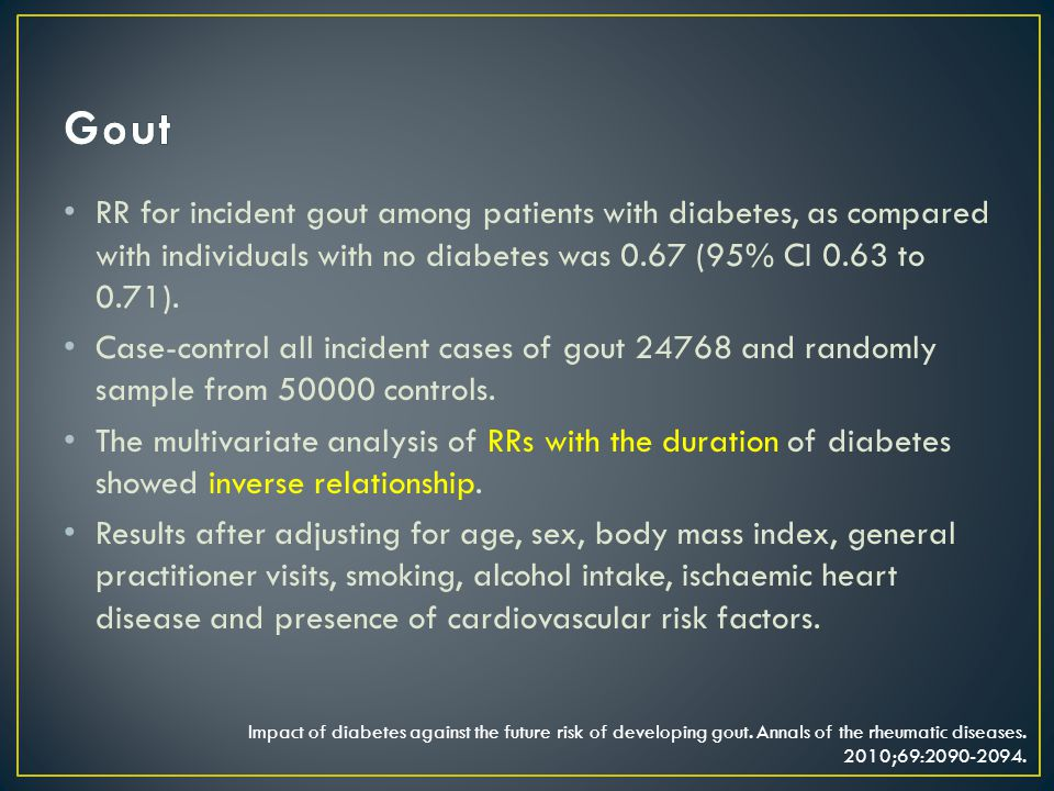 RR for incident gout among patients with diabetes, as compared with individuals with no diabetes was 0.67 (95% CI 0.63 to 0.71). Case-control all inci