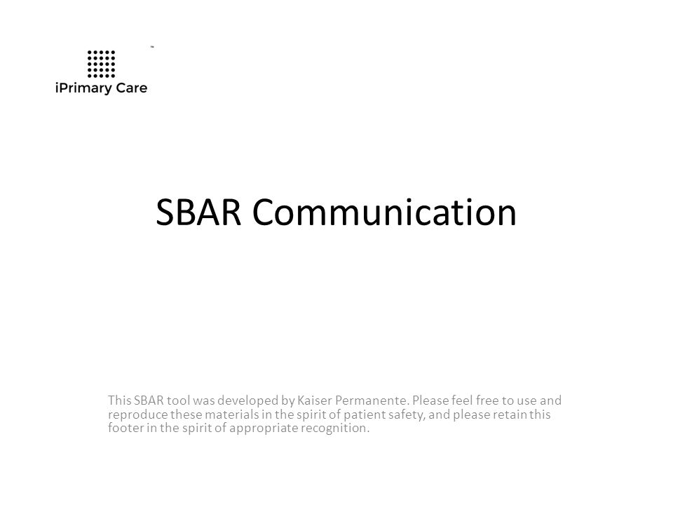 SBAR Communication This SBAR tool was developed by Kaiser Permanente.