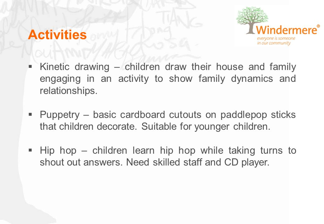 Activities  Kinetic drawing – children draw their house and family engaging in an activity to show family dynamics and relationships.